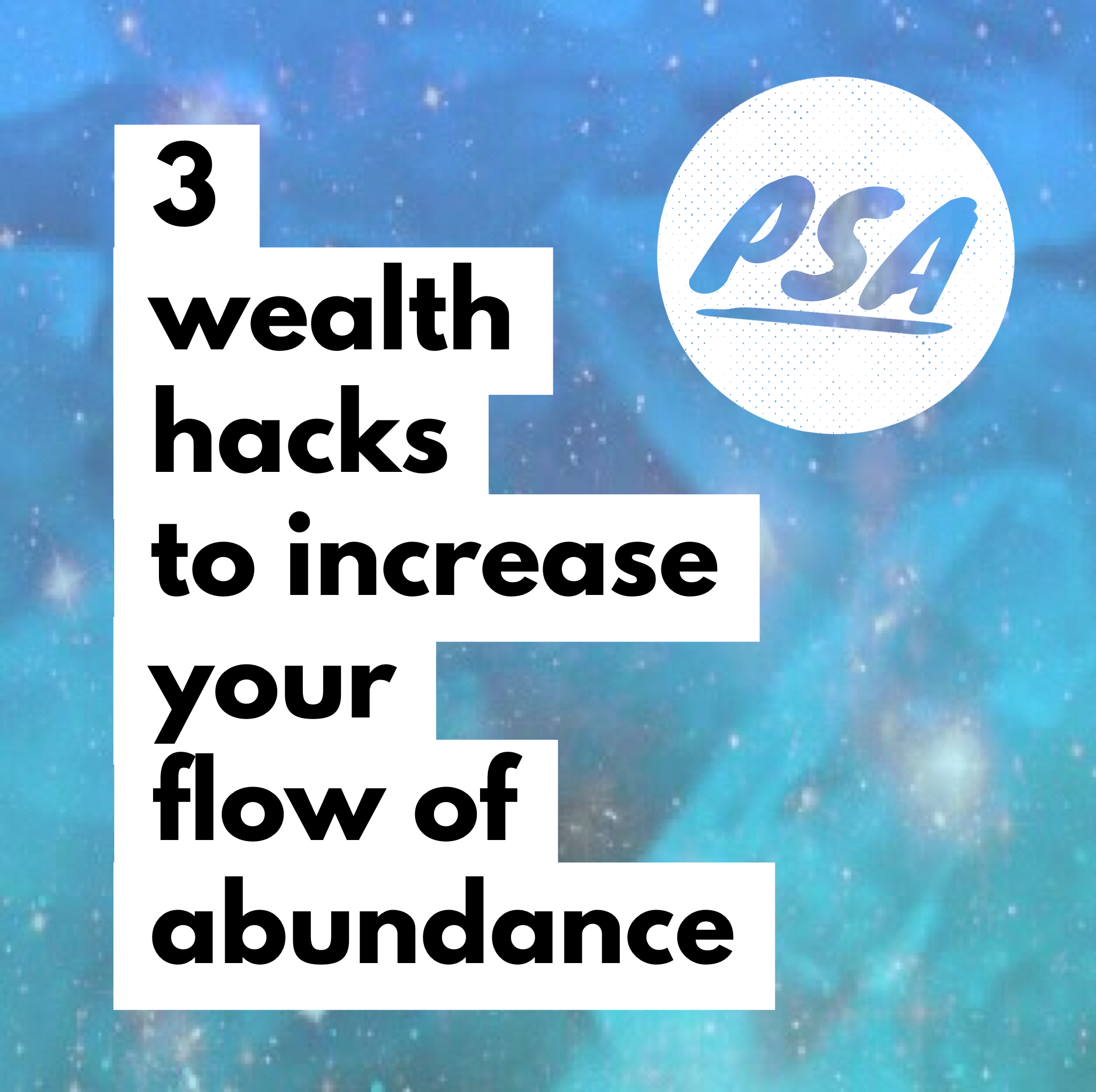 PSA: 3 Wealth Hacks to Increase your Flow of Abundance