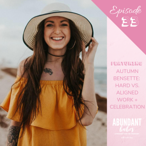 Read more about the article #33 Hard work vs. aligned work, and celebrating your success – with Autumn Bensette