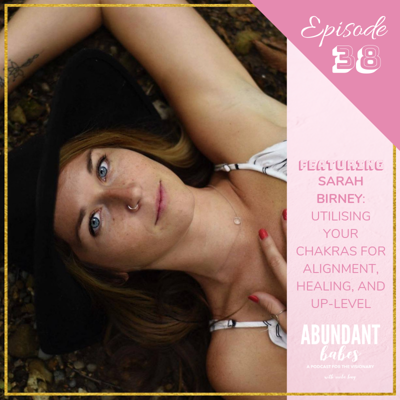 #38 Utilising your chakras for alignment, healing, and up-level – with Sarah Birney