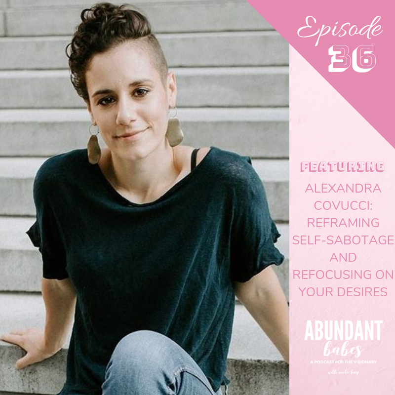 #36 Self-sabotage & focusing on your desires – with Alexandra Covucci