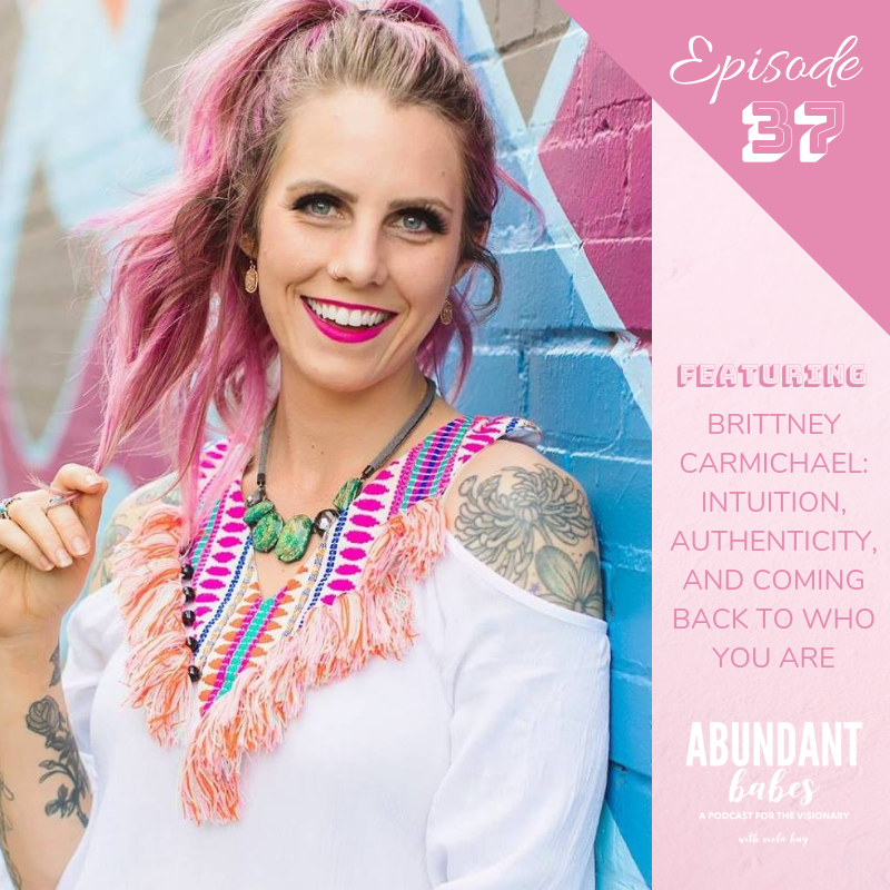 #37 Intuition, authenticity, and coming back to who you are – with Brittney Carmichael