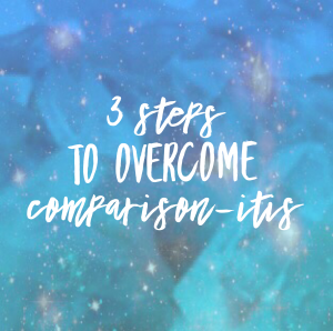 3 steps to overcoming comparison-itis
