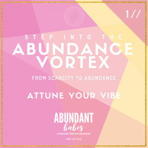 Read more about the article 1 // Abundance Vortex: Welcome & Attune your vibe