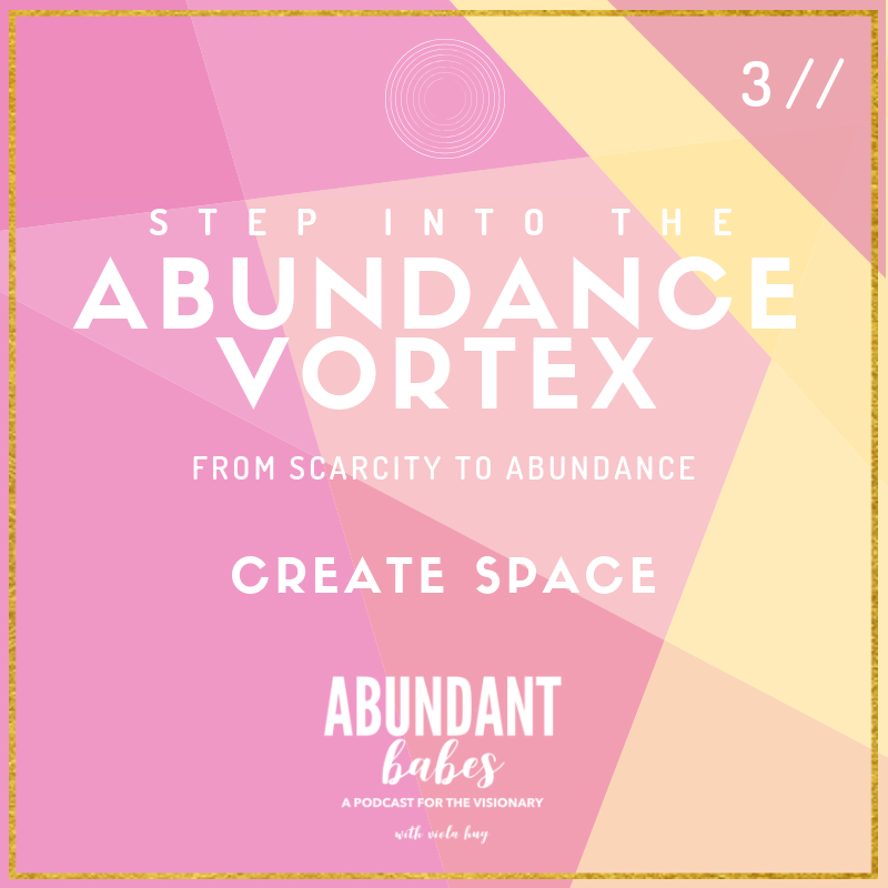 3 // Abundance Vortex: Create space