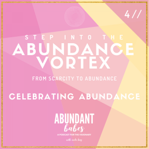 4 // Abundance Vortex: Celebrating abundance