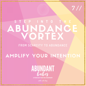 7 // Abundance Vortex: Amplify your intentions