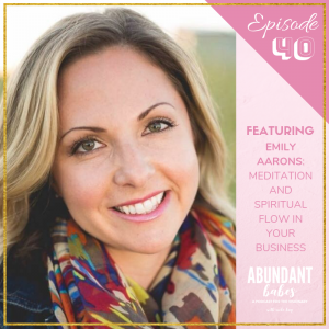 #40 Meditation and spiritual flow in your business – with Emily Aarons