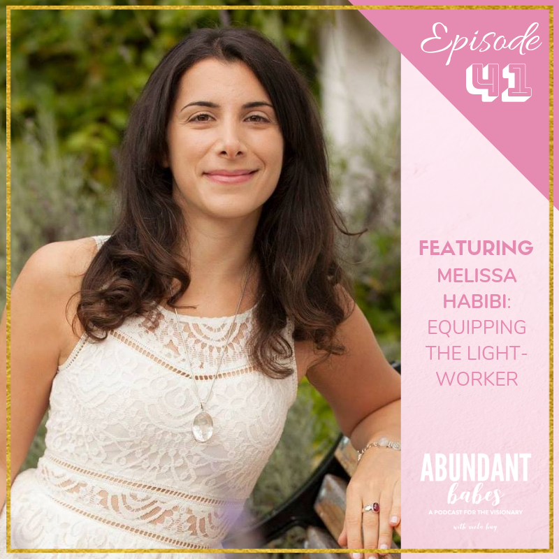 #41 Equipping the lightworker with Melissa Habibi