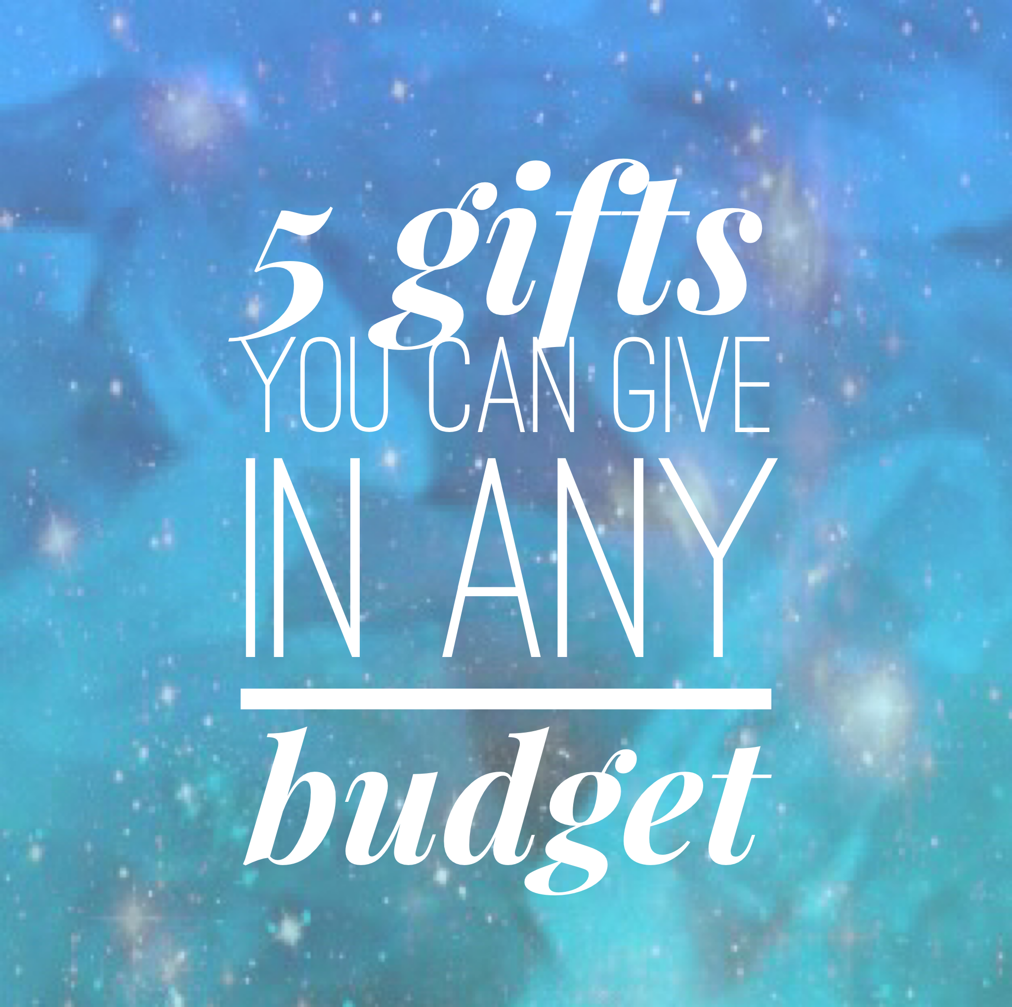 5 gifts you can give on any budget