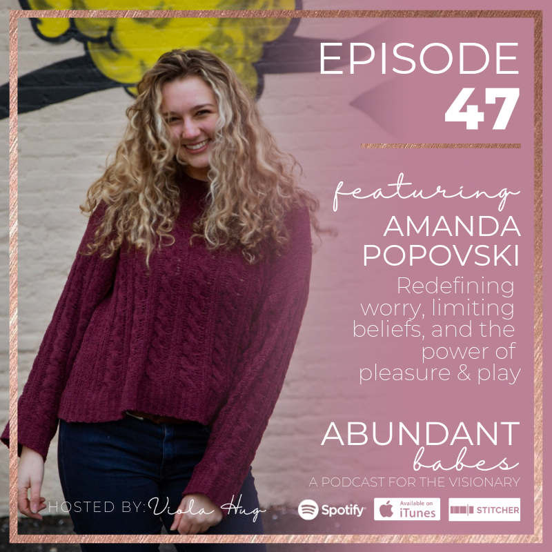#47 Redefining worry, limiting beliefs, & the power of pleasure & play with Amanda Popovski