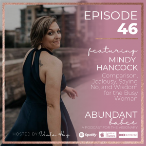 #46 Comparison, Jealousy, Saying No, & Wisdom for the Busy Woman – Mindy Hancock
