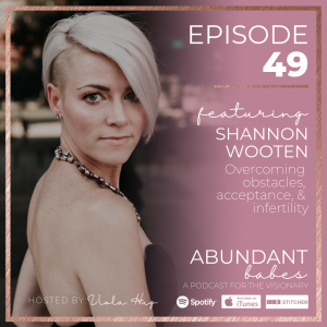 #49 Overcoming obstacles, acceptance, & infertility – with Shannon Wooten