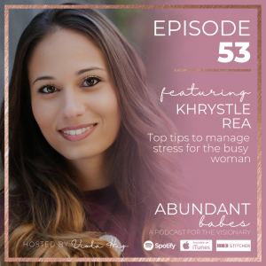 #53 Top tips to manage stress for the busy woman – Khrystle Rea