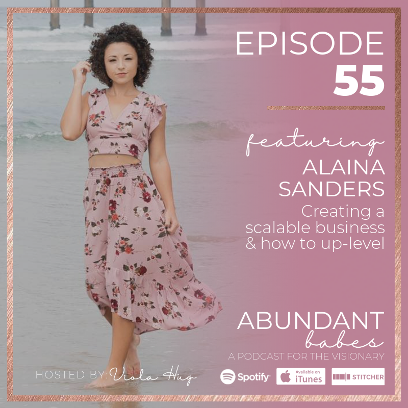 #55 Creating a scalable business & how to up-level – with Alaina Sanders