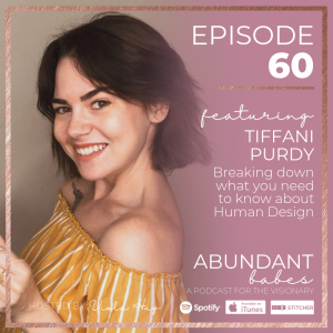 #60 Breaking down what you need to know about Human Design – Tiffani Purdy