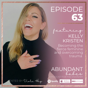 #63 Becoming the fierce feminine and overcoming trauma with Kelly Kristen