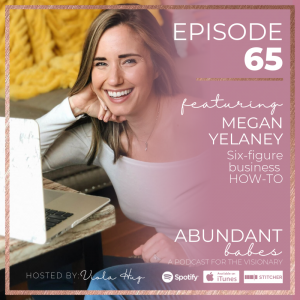 #65 SIX-FIGURE BUSINESS: HOW TO, with Megan Yelaney