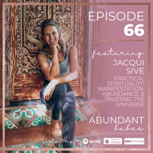 #66 PRACTICAL SPIRITUALITY: MANIFESTATION, ABUNDANCE, & TRUSTING THE UNIVERSE – Jacqui Sive