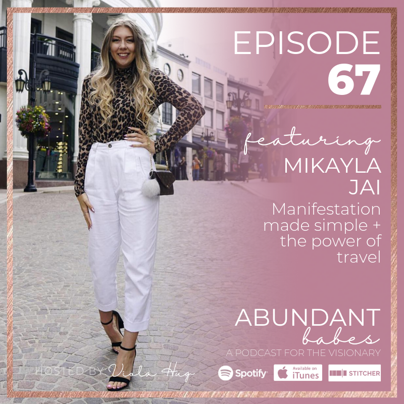 #67 Manifestation made simple + the power of travel – Mikayla Jai