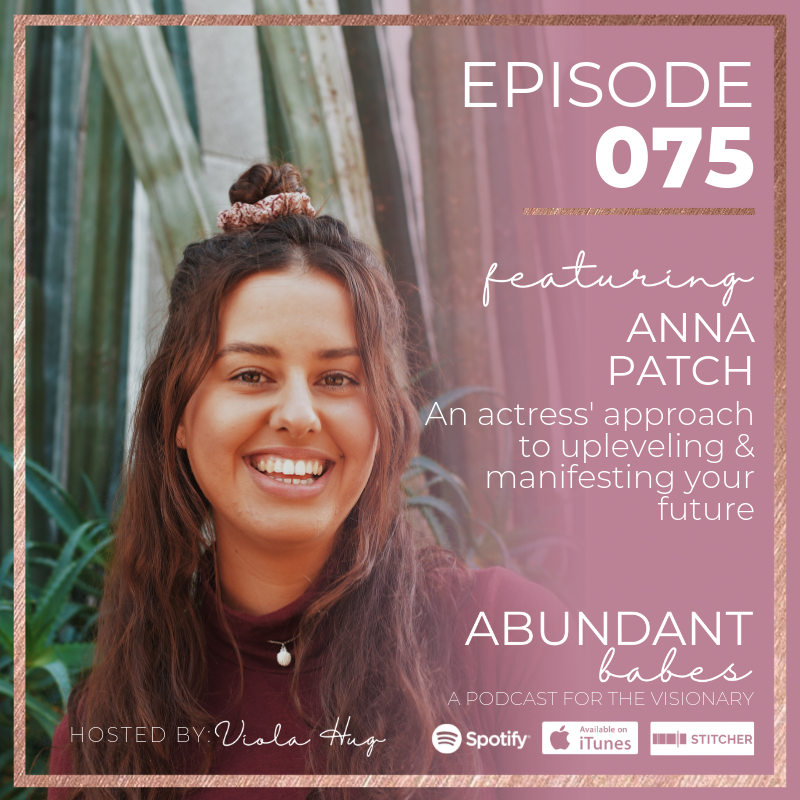 #75 An actress' approach to upleveling & manifesting your future – Anna Patch