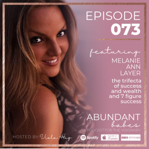#73 the trifecta of success and wealth, + 7 figure success – Melanie Ann Layer