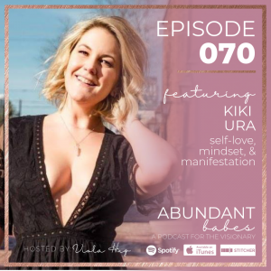 #70 Self-love, mindset, & manifestation – Kiki Ura