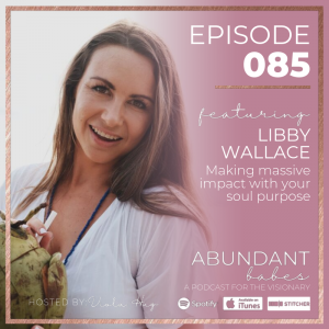 #85 Making massive impact with your soul purpose – Libby Wallace