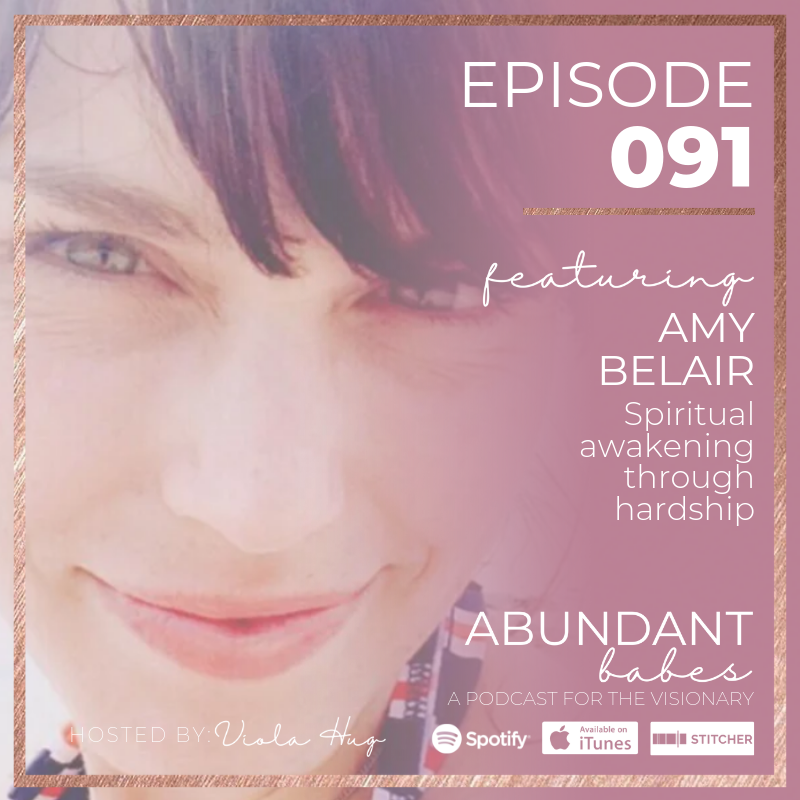 #91 Spiritual awakening through hardship – Amy Belair