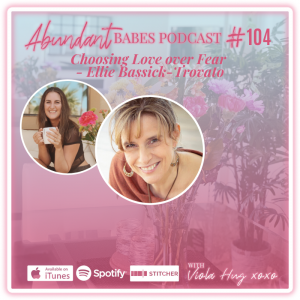 #104 Choosing Love over Fear – Ellie Bassick-Trovato
