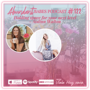 #122 Holding space for your next level – Aislinn Walton