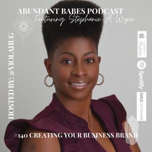 #140 Creating Your Business Brand – Stephanie A Wynn