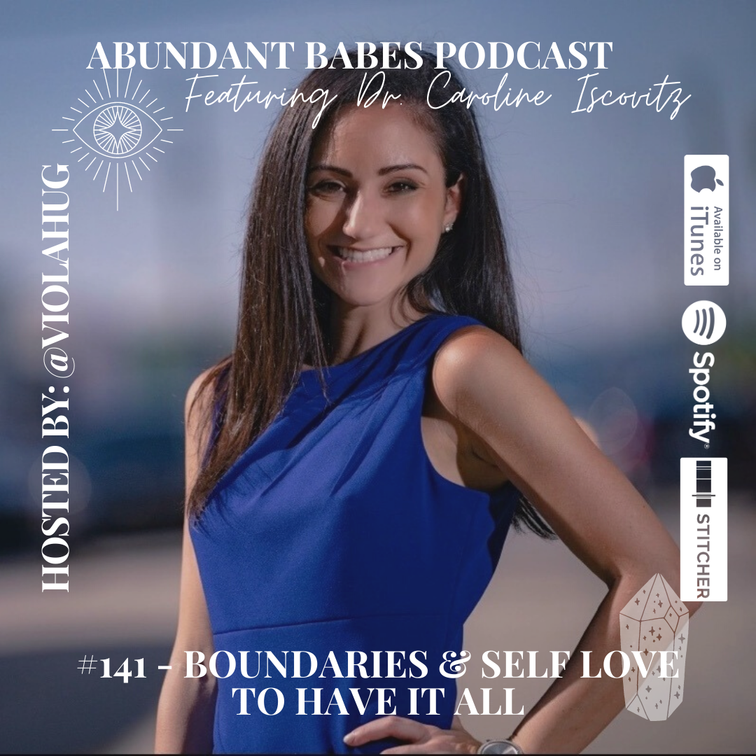#141 Boundaries & Self love to have it all – Dr. Caroline Iscovitz