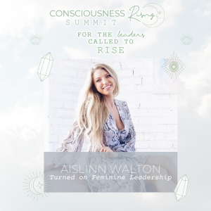 CONSCIOUSNESS RISING SUMMIT 2020: Turned on Feminine Leadership with Aislinn Walton & Viola Hug